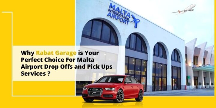 Why Rabat Garage is Your Perfect Choice For Malta Airport Drop Offs and Pick Ups Services ?